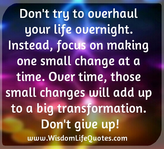 Don't try to overhaul your life overnight