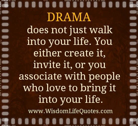 Drama does not just walk into your life