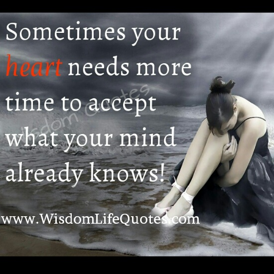 Sometimes your heart needs more time