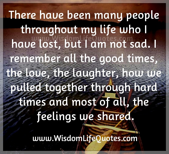 Many people throughout my life who I have lost