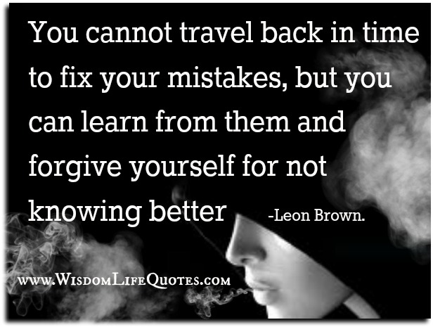 forgive yourself for not knowing better